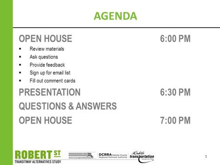 1 AGENDA OPEN HOUSE 6:00 PM  Review materials  Ask questions  Provide feedback  Sign up for email list  Fill out comment cards PRESENTATION 6:30 PM.