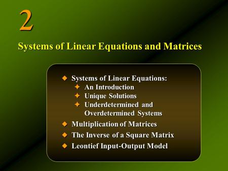 2  Systems of Linear Equations: ✦ An Introduction ✦ Unique Solutions ✦ Underdetermined and Overdetermined Systems  Multiplication of Matrices  The Inverse.