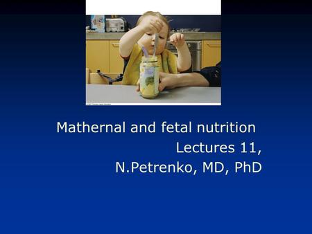 Mathernal and fetal nutrition Lectures 11, N.Petrenko, MD, PhD.