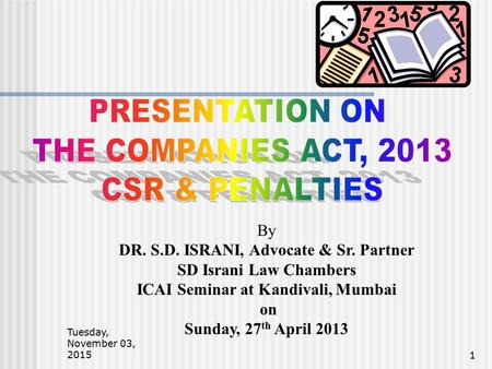 Tuesday, November 03, 2015Tuesday, November 03, 2015Tuesday, November 03, 2015 1 By DR. S.D. ISRANI, Advocate & Sr. Partner SD Israni Law Chambers ICAI.