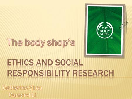  The Body Shop International is the original, natural and ethical beauty brand, with over 2,500 stores in over 60 markets worldwide.  The very first.