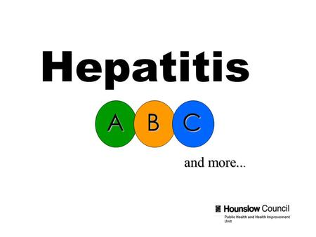Hepatitis ABC and more... Public Health and Health Improvement Unit.