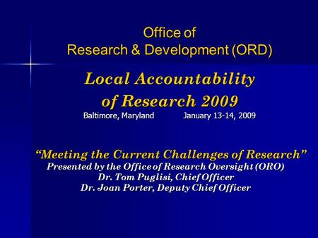 "Office of Research & Development (ORD) Local Accountability of Research 2009 Baltimore, Maryland January 13-14, 2009 ""Meeting the Current Challenges of."