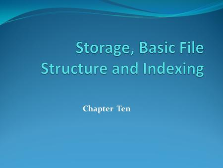 Chapter Ten. Storage Categories Storage medium is required to store information/data Primary memory can be accessed by the CPU directly Fast, expensive.