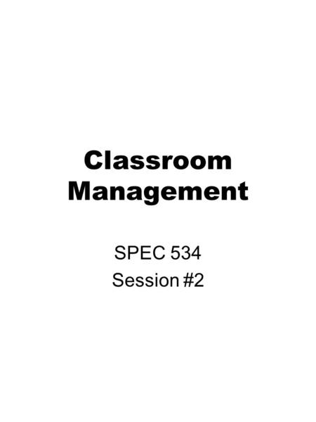 Classroom Management SPEC 534 Session #2. Objectives Identify the factors that contribute to student behavior, including the impact educators have on.
