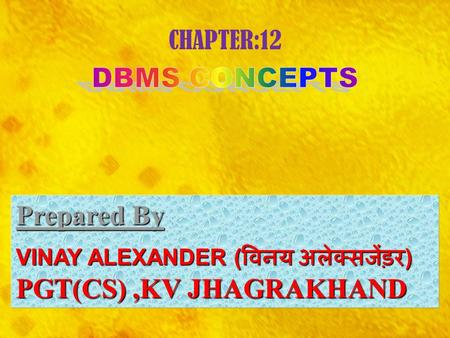 Prepared By Prepared By : VINAY ALEXANDER ( विनय अलेक्सजेंड़र ) PGT(CS),KV JHAGRAKHAND.