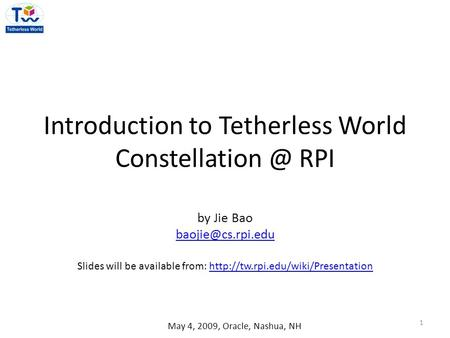 Introduction to Tetherless World RPI by Jie Bao Slides will be available from: