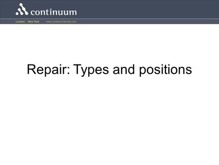 Repair: Types and positions. Types of repair Repair involves two important activities: –indicating that a repair is needed (repair initiation), and –making.