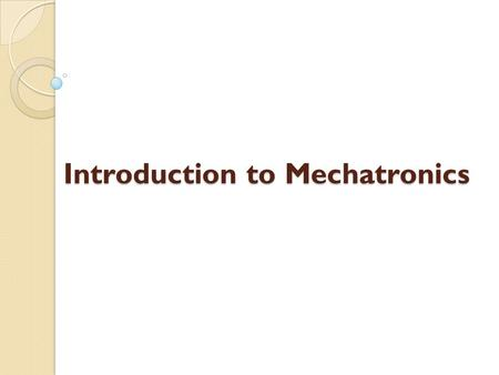 Introduction to Mechatronics. Introduction Mechanical + Electronics.