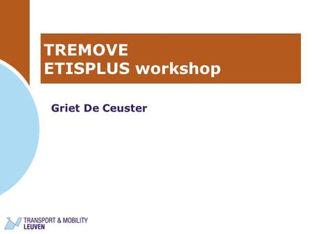 TREMOVE ETISPLUS workshop Griet De Ceuster. 24/06/2010ETISPLUS2 TRANSPORT DEMAND MODULE VEHICLE STOCK MODULE EMISSIONS MODULE TRANSPORT COST/KM (prices,