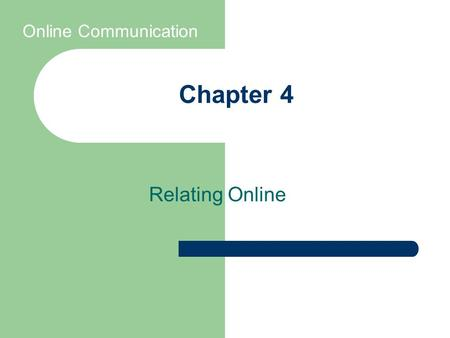 Chapter 4 Relating Online Online Communication. In this chapter, you will learn: The theoretical perspectives on online relationships; How limited nonverbal.
