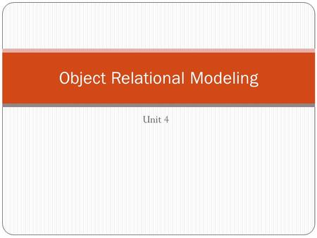 Unit 4 Object Relational Modeling. Key Concepts Object-Relational Modeling outcomes and process Relational data model Normalization Anomalies Functional.