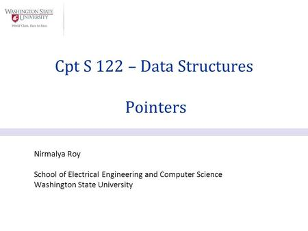 Nirmalya Roy School of Electrical Engineering and Computer Science Washington State University Cpt S 122 – Data Structures Pointers.