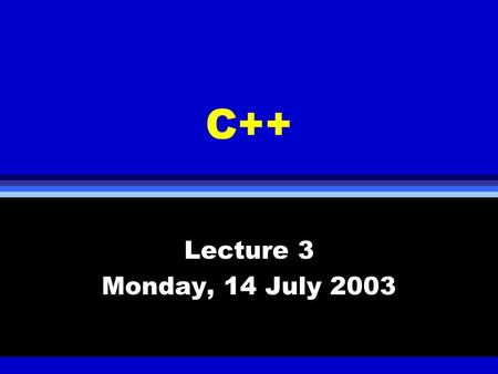 C++ Lecture 3 Monday, 14 July 2003. Arrays, Pointers, and Strings l Use of array in C++, multi- dimensional array, array argument passing l Pointers l.