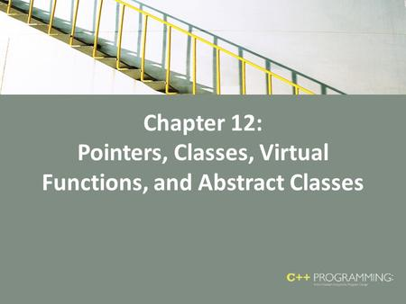 Chapter 12: Pointers, Classes, Virtual Functions, and Abstract Classes.