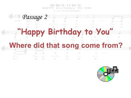"1 ""Happy Birthday to You"" Where did that song come from? Passage 2."