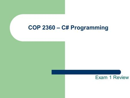 COP 2360 – C# Programming Exam 1 Review. Programming Language Basics A way to store and retrieve information to and from memory. A way to communicate.