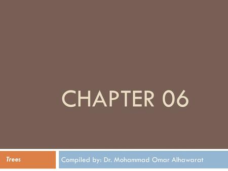 CHAPTER 06 Compiled by: Dr. Mohammad Omar Alhawarat Trees.