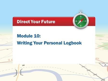 Module 10: Writing Your Personal Logbook Direct Your Future.