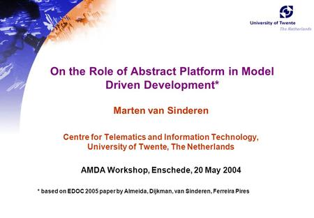 On the Role of Abstract Platform in Model Driven Development* Marten van Sinderen Centre for Telematics and Information Technology, University of Twente,