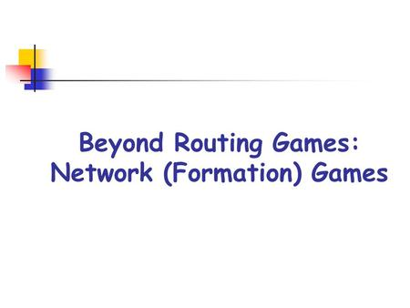 Beyond Routing Games: Network (Formation) Games. Network Games (NG) NG model the various ways in which selfish users (i.e., players) strategically interact.