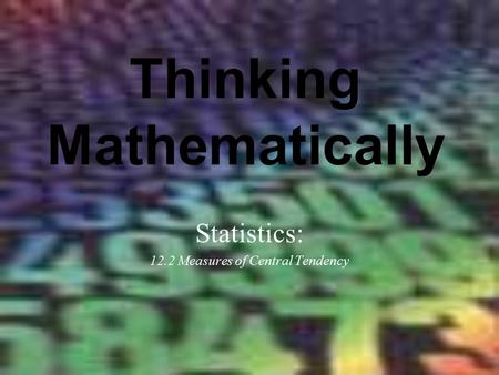 Thinking Mathematically Statistics: 12.2 Measures of Central Tendency.