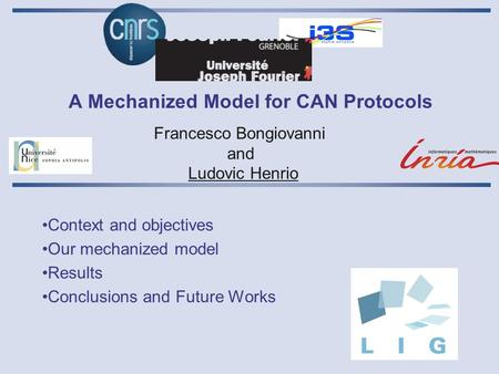 A Mechanized Model for CAN Protocols Context and objectives Our mechanized model Results Conclusions and Future Works Francesco Bongiovanni and Ludovic.