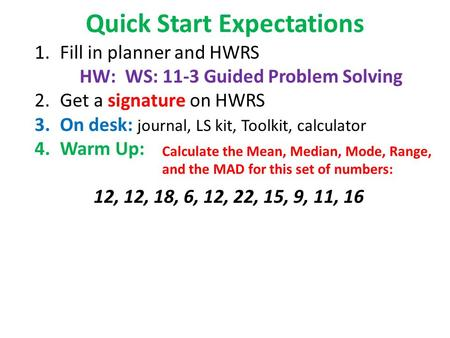 Quick Start Expectations 1.Fill in planner and HWRS HW: WS: 11-3 Guided Problem Solving 2.Get a signature on HWRS 3.On desk: journal, LS kit, Toolkit,