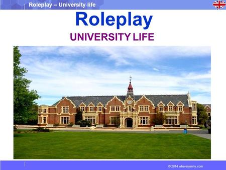 © 2014 wheresjenny.com Roleplay – University life Roleplay UNIVERSITY LIFE.