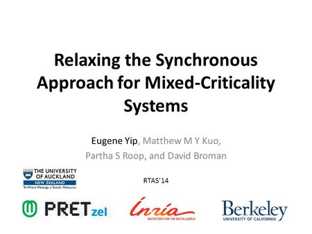 Relaxing the Synchronous Approach for Mixed-Criticality Systems Eugene Yip, Matthew M Y Kuo, Partha S Roop, and David Broman RTAS'14.