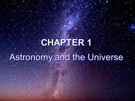 CHAPTER 1 Astronomy and the Universe CHAPTER 1 Astronomy and the Universe.