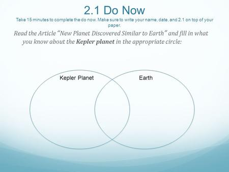 "2.1 Do Now Take 15 minutes to complete the do now. Make sure to write your name, date, and 2.1 on top of your paper. Read the Article ""New Planet Discovered."