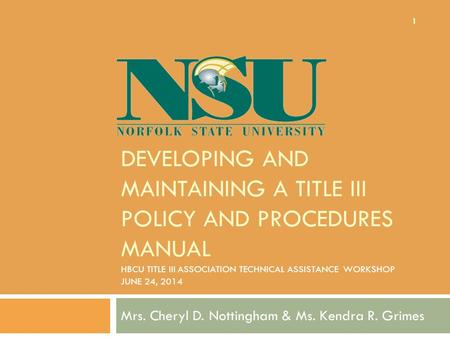 DEVELOPING AND MAINTAINING A TITLE III POLICY AND PROCEDURES MANUAL HBCU TITLE III ASSOCIATION TECHNICAL ASSISTANCE WORKSHOP JUNE 24, 2014 Mrs. Cheryl.