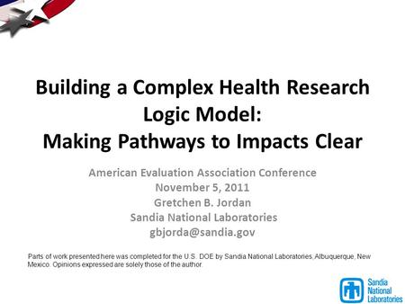 Building a Complex Health Research Logic Model: Making Pathways to Impacts Clear American Evaluation Association Conference November 5, 2011 Gretchen B.