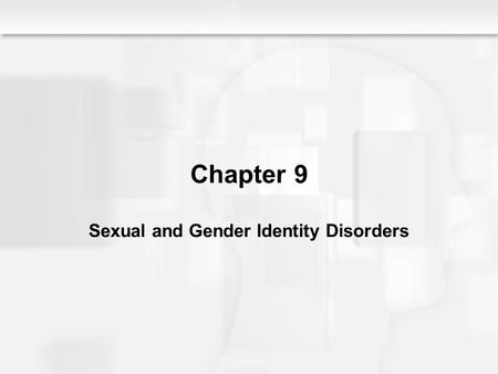 Chapter 9 Sexual and Gender Identity Disorders. The Nature of Gender Identity Disorder  Clinical Overview  Person feels trapped in the body of the wrong.