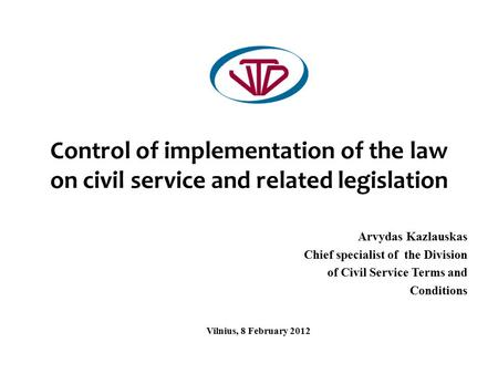 Control of implementation of the law on civil service and related legislation Arvydas Kazlauskas Chief specialist of the Division of Civil Service Terms.