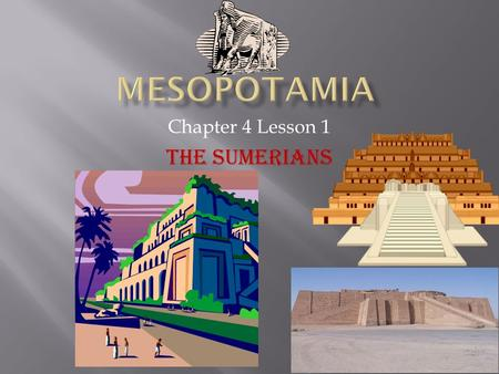 Chapter 4 Lesson 1 The Sumerians