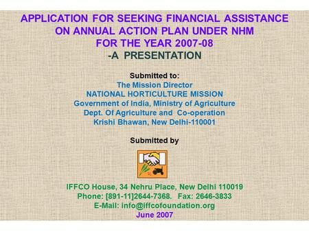 APPLICATION FOR SEEKING FINANCIAL ASSISTANCE ON ANNUAL ACTION PLAN UNDER NHM FOR THE YEAR 2007-08 -A PRESENTATION Submitted to: The Mission Director NATIONAL.