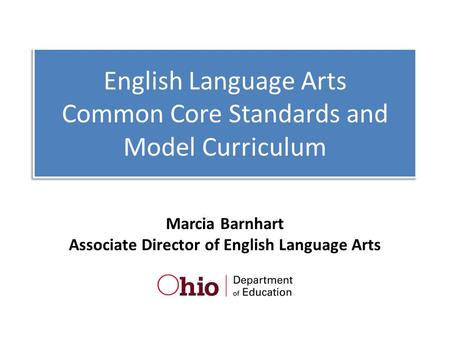 English Language Arts Common Core Standards and Model Curriculum Marcia Barnhart Associate Director of English Language Arts.