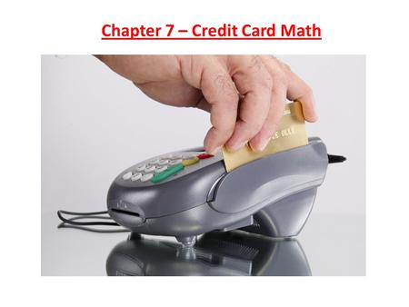 Chapter 7 – Credit Card Math. What is a Credit Card? A credit card is a card with a magnetic strip. Many people carry these cards in their wallets or.