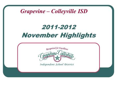 2011-2012 November Highlights Grapevine – Colleyville ISD.