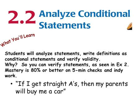 Students will analyze statements, write definitions as conditional statements and verify validity. Why? So you can verify statements, as seen in Ex 2.
