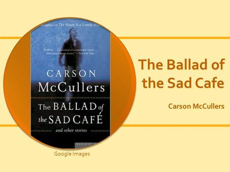 The Ballad of the Sad Cafe Carson McCullers Google Images.