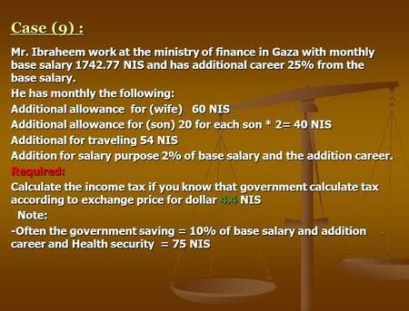 Case (9) : Mr. Ibraheem work at the ministry of finance in Gaza with monthly base salary 1742.77 NIS and has additional career 25% from the base salary.