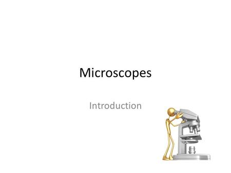 "Microscopes Introduction. What are microscopes used for? Microscopes ""magnify"" small objects or organisms. A microscope makes tiny objects viewable."