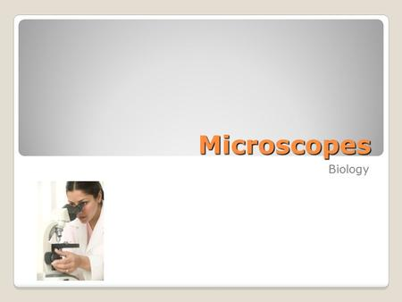Microscopes Biology Light Microscope (LM) [aka Compound Microscope] Visible light is projected through the specimen. Glass lenses enlarge the image &