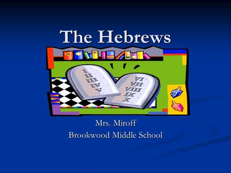 The Hebrews Mrs. Miroff Brookwood Middle School. The Founder of the Hebrews Abraham is known as the founder of the Hebrews. Abraham is known as the founder.