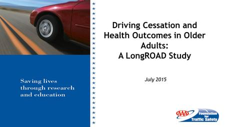 July 2015 Driving Cessation and Health Outcomes in Older Adults: A LongROAD Study.