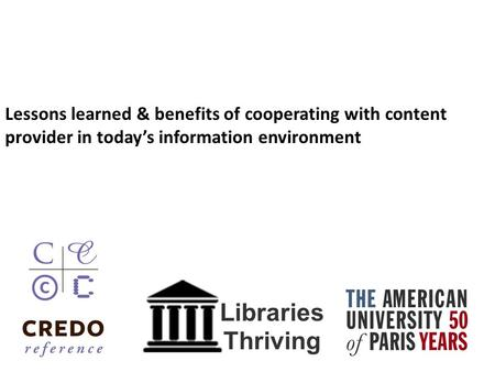 Lessons learned & benefits of cooperating with content provider in today's information environment Libraries Thriving.