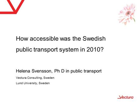 TRANSED 17-20 of September 2012 in New Delhi, India How accessible was the Swedish public transport system in 2010? Helena Svensson, Ph D in public transport.